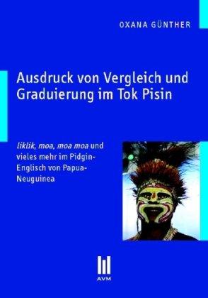 Ausdruck von Vergleich und Graduierung im Tok Pisin - liklik, moa, moa moa und vieles mehr im Pidgin-Englisch von Papua-Neuguinea