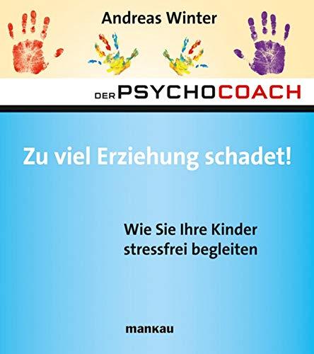 Der Psychocoach 8: Zu viel Erziehung schadet!: Wie Sie Ihre Kinder stressfrei begleiten