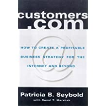 Customers.com: How to Create a Profitable Business Strategy for the Internet and Beyond by Patricia B. Seybold (1998-11-15)
