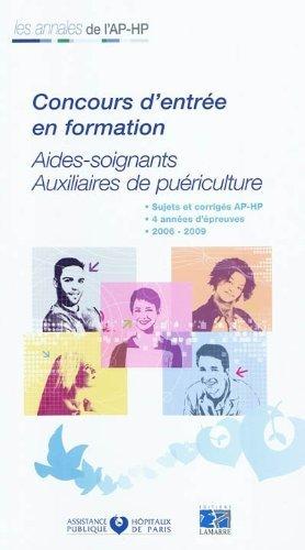 Concours d'entrée en formation : Aides-soignants, Auxiliaires de puériculture ; 2006-2009 de APHP (24 février 2011) Broché