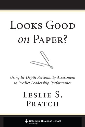 Looks Good on Paper?: Using In-Depth Personality Assessment to Predict Leadership Performance (Columbia Business School Publishing)