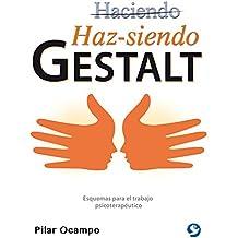 Haz-Siendo Gestalt: Esquemas Para El Trabajo Psicoterapeutico