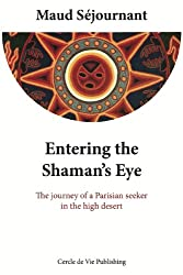 Entering the Shaman's Eye: The journey of a Parisian seeker in the high desert (English Edition)