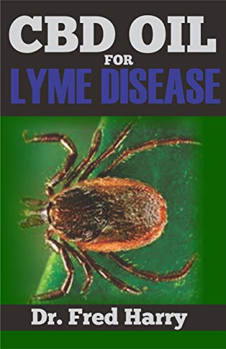 CBD OIL FOR LYME DISEASE : Discover the Healing Power of CBD Oil (The Essential and Effective Alternative Therapy for the Treatment and Management of Lyme Disease) (English Edition)