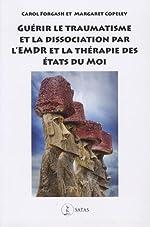 Guérir le traumatisme et la dissociation par l'EMDR et la thérapie des états du Moi de Carol Forgash