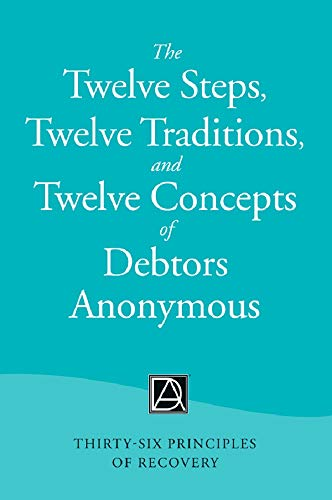 The Twelve Steps, Twelve Traditions, and Twelve Concepts of Debtors Anonymous: Thirty-Six Principles of Recovery (English Edition)