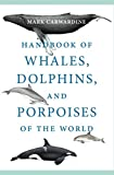 Handbook of Whales, Dolphins, and Porpoises of the World - Mark Carwardine