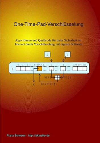 One-Time-Pad-Verschlüsselung: Algorithmen und Quellcode für mehr Sicherheit im Internet durch Verschlüsselung mit eigener Software