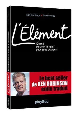 L'élément : Quand trouver sa voie peut tout changer ! por Ken Robinson