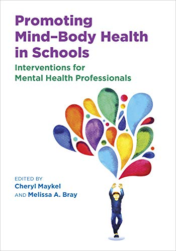 Promoting Mind-Body Health in Schools: Interventions for Mental Health Professionals (Applying Psychology in the Schools)