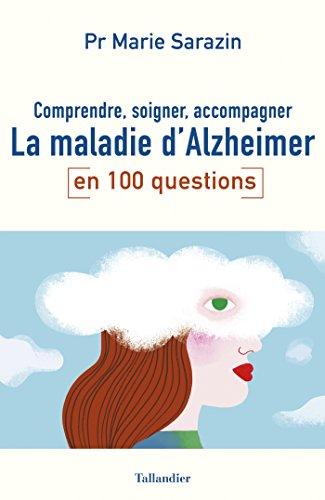 Comprendre, soigner, accompagner la maladie dAlzheimer en 100 questions