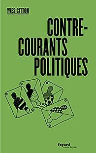 Contre-courants politiques par Yves Citton