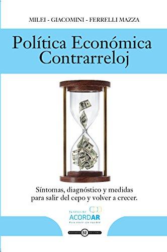 POLÍTICA ECONÓMICA CONTRA RELOJ: Síntomas, diagnóstico y medidas para salir del cepo y volver a crecer