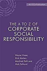 The A to Z of Corporate Social Responsibility: A Complete Reference Guide to Concepts, Codes and Organisations by Wayne Visser (2008-01-08)