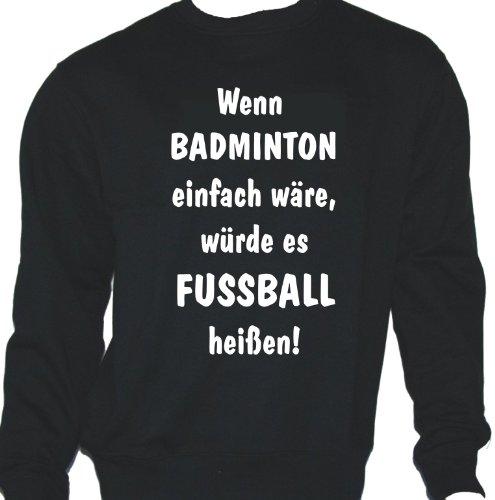 Wenn Badminton einfach wäre, würde es Fußball heißen; Sweatshirt schwarz, Gr. S