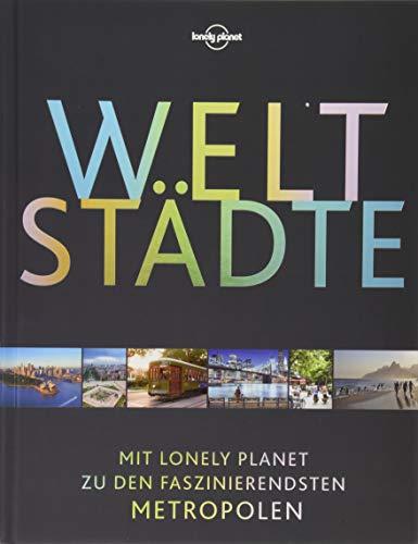 Lonely Planet Bildband Weltstädte: Mit Lonely Planet zu den faszinierendsten Metropolen (Lonely Planet Reisebildbände)