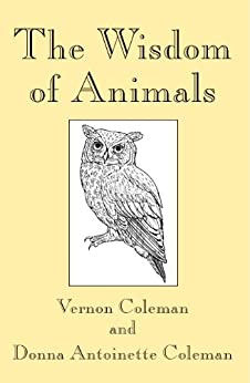 The Wisdom of Animals by [Coleman, Vernon, Coleman, Donna Antoinette]