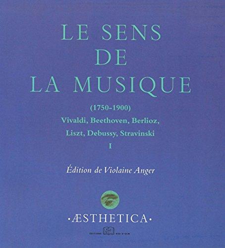 Le Sens de la musique (1750-1900), vol.1: Vivaldi, Beethoven, Berlioz, Liszt, Debussy, Stravinski