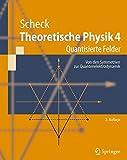 Theoretische Physik 4: Quantisierte Felder. Von den Symmetrien zur Quantenelektrodynamik (Springer-Lehrbuch) (German Edition)