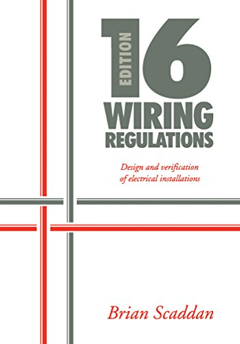 16th Edition IEE Wiring Regulations: Design and Verification of Electrical Installations (English Edition) PDF Books