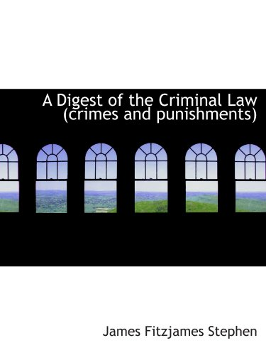 A Digest of the Criminal Law (crimes and punishments)