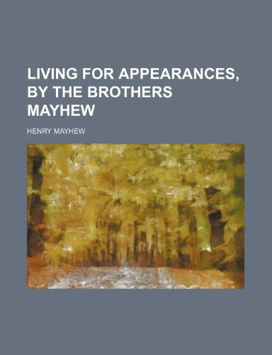 Living for appearances, by the brothers Mayhew