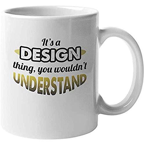 Es una cosa del diseño, no lo entenderías. Taza de regalo de café y té de diseño gráfico divertido para artista visual, pintor, ilustrador, caricaturista, dibujante y diseñador gráfico (11 oz)