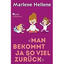 """""""Man bekommt ja so viel zurück"""": Muttersein - ein Liebesdrama in 12 Akten von Schlafmangel bis Kindergeburtstag"""