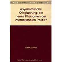 Asymmetrische Kriegfuhrung - Ein Neues Phanomen Der Internationalen Politik?