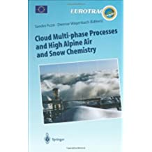 Cloud Multi-phase Processes and High Alpine Air and Snow Chemistry: Ground-based Cloud Experiments and Pollutant Deposition in the High Alps (Transport ... of Pollutants in the Troposphere)