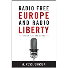 Radio Free Europe and Radio Liberty: The CIA Years and Beyond (Cold War International History Project)