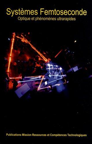 Systèmes Femtoseconde : Optique et phénomènes ultrarapides