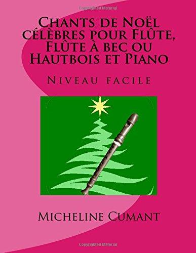 CHANTS DE NOEL CELEBRES pour FLUTE, FLUTE A BEC ou HAUTBOIS et PIANO: Niveau facile