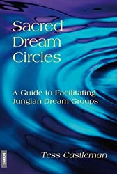 Sacred Dream Circles: A Guide to Facilitating Jungian Dream Groups: A Guide to Facilitating Jungian Dream Groups by Castleman, Tess (2009) Paperback