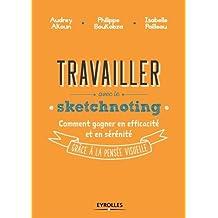 Travailler avec le sketchnoting: Comment gagner en efficacité et en sérénité grâce à la pensée visuelle