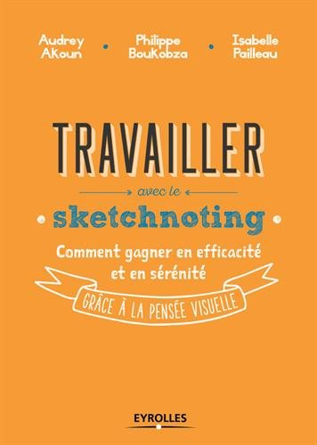 Travailler avec le sketchnoting: Comment gagner en efficacit et en srnit grce  la pense visuelle