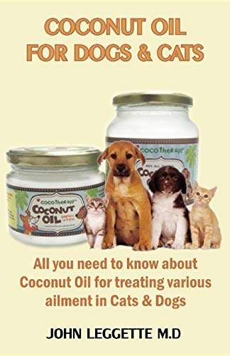 COCONUT OIL FOR DOGS AND CATS: All you need to know about coconut oil for treating various ailments in cats and dogs -