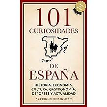 101 curiosidades de España: Historia, Economía, Cultura, Gastronomía, Deportes y Actualidad