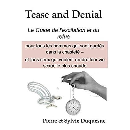 Tease and Denial – Le Guide de l'excitation et du refus:  Pour les hommes qui sont gardés dans la chasteté (Vœux de chasteté t. 2)