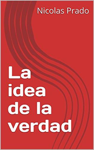La idea de la verdad por Nicolas Prado