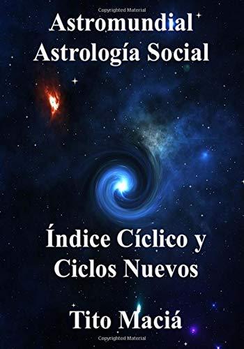 Indice Ciclico y Ciclos Nuevos: Astromundial por Tito Macia