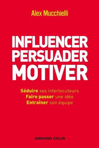 Influencer, persuader, motiver - De nouvelles techniques: De nouvelles techniques
