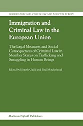 Immigration and Criminal Law in the European Union: The Legal Measures and Social Consequences of Criminal Law in Member States on Trafficking and ... (Immigration & Asylum Law & Policy in Europe)
