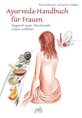 Ayurveda-Handbuch für Frauen: Typgerecht essen, rundum wohl fühlen