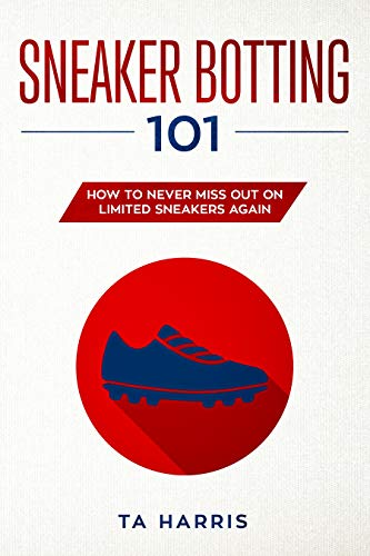 Sneaker Botting 101: How to Never Miss Out on Limited Sneakers Again (English Edition) (Harris Kostüm)