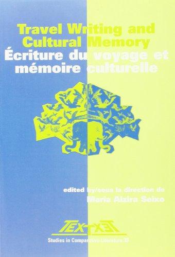 """Travel Writing and Cultural Memory / Écriture du voyage et mémoire culturelle: Ecriture Du Voyage Et Memoire Culturelle (Textxet: Studies in ... Association """"Literature as Cultural Memory"""")"""