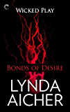 Bonds of Desire: Book Three of Wicked Play (English Edition)