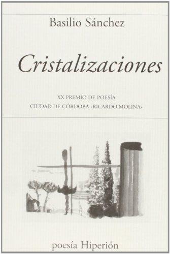 Cristalizaciones: XX Premio de Poesía Ciudad de Córdoba «Ricardo Molina» (Poesía Hiperión) por Basilio Sánchez