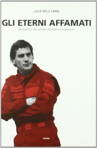 Gli eterni affamati. Anatomia del pilota da Aghini a Zanardi (1988-2004) por Luca Delli Carri