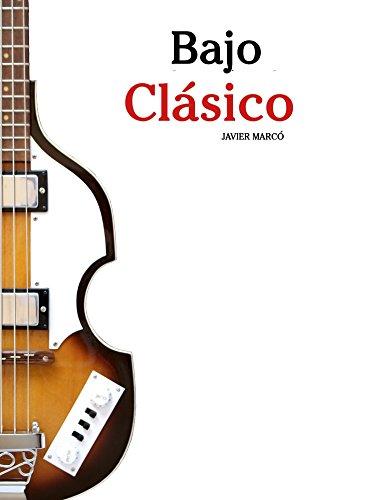 Bajo Clásico: Piezas fáciles de Bach, Mozart, Beethoven y otros compositores (en Partitura y Tablatura) por Javier Marcó